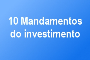 10 mandamentos do investimento