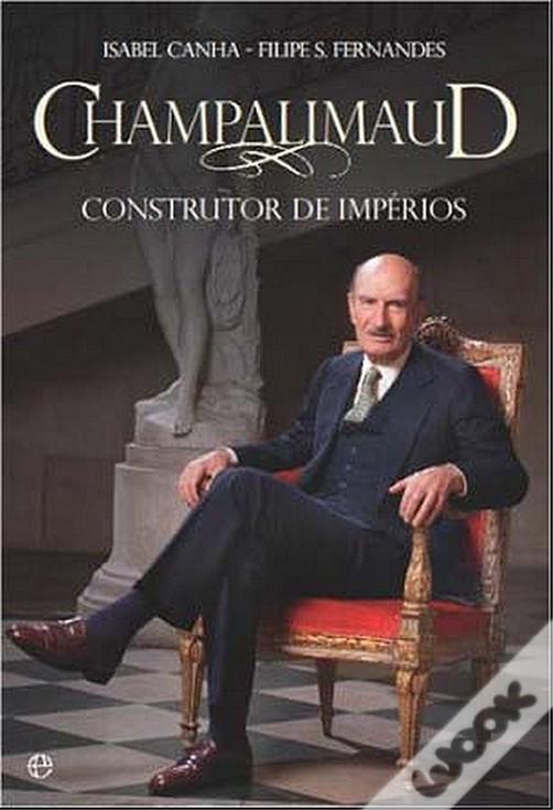 Champalimaud: Construtor de Impérios